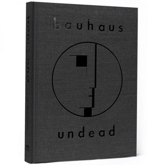 Bauhaus - Undead the Visual History & Legacy of Bauhaus