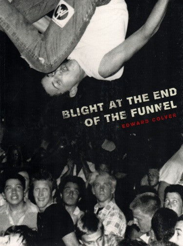 Blight at the End of the Funnel By Edward Colver
