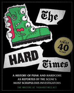 Hard Times: A History of Punk and Hardcore As Reported by the Scene's Most Scrupulous Investigators