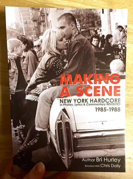 Making a Scene: New York Hardcore in Photos, Lyrics & Commentary Revisited 1985-1988