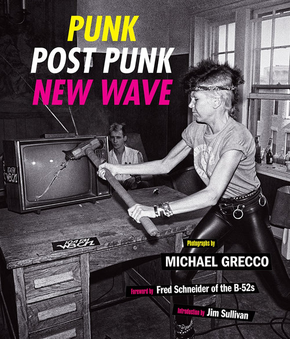 Punk, Post Punk, New Wave: Onstage, Backstage, In Your Face, 1977-1989 Book