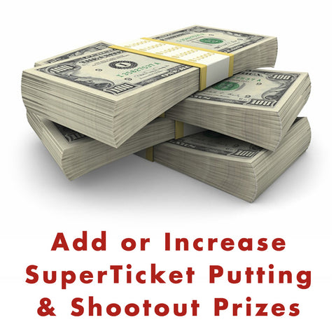 Add or Increase your SuperTicket Putting and Shootout Prizes