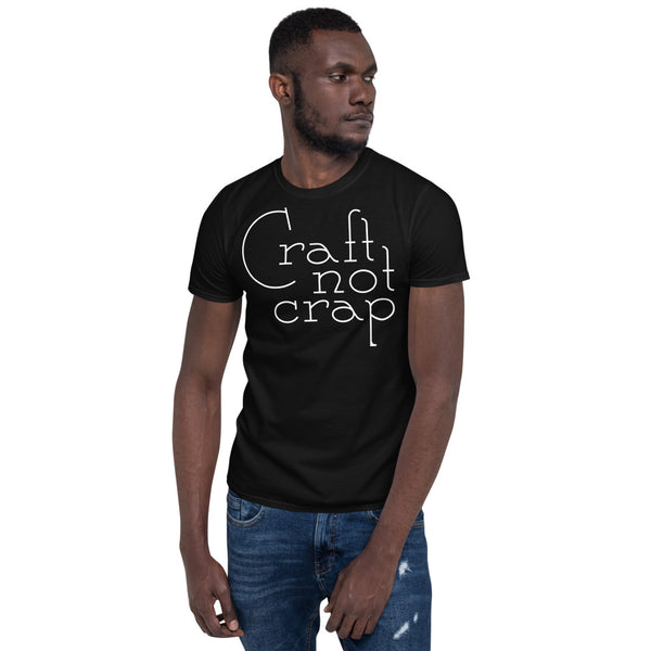 Craft not Crap Unisex T-Shirt