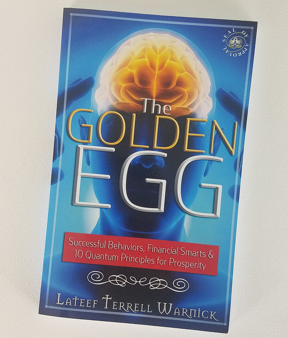 The Golden Egg: Successful Behaviors, Financial Smarts & 10 Quantum Principles for Prosperity