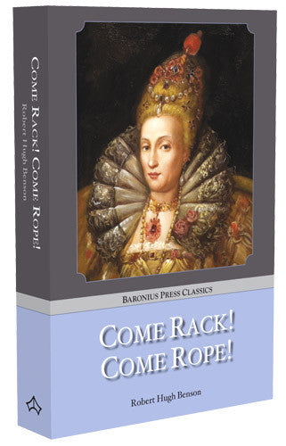 Come Rack! Come Rope! by Robert Hugh Benson - St. Benedict's Catholic Store