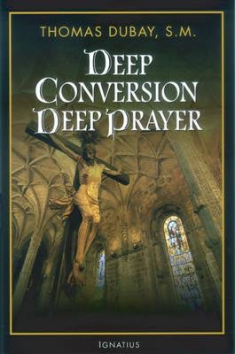 Deep Conversion Deep Prayer - St. Benedict's Catholic Store