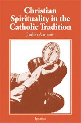 Christian Spirituality in the Catholic Tradition - St. Benedict's Catholic Store