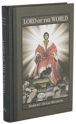 Lord of the World by Robert Hugh Benson - St. Benedict's Catholic Store