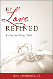 By Love Refined: Letters to a Young Bride - St. Benedict's Catholic Store