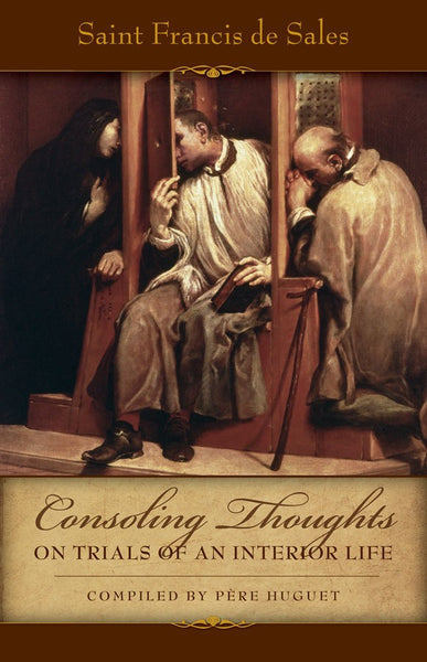Consoling Thoughts on Trials of an Interior Life - St. Benedict's Catholic Store