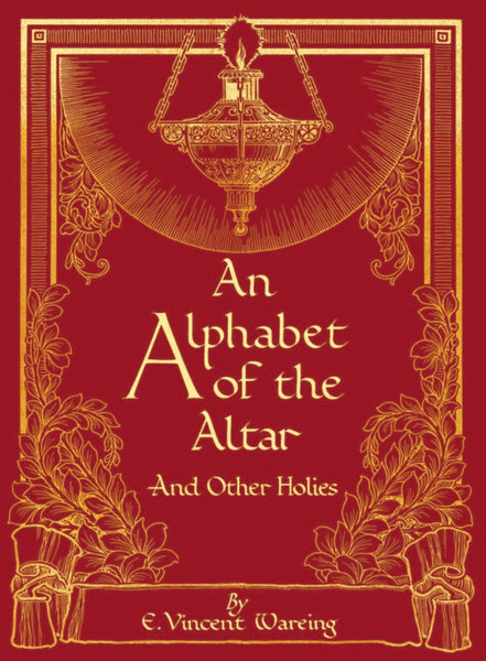 An Alphabet of the Altar and Other Holies