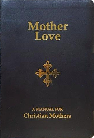 Mother Love: A Manual for Christian Mothers - St. Benedict's Catholic Store