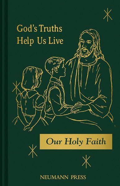 Our Holy Faith 3 God's Truths Help Us Live - St. Benedict's Catholic Store