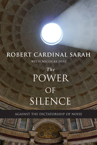 The Power of Silence: Against the Dictatorship of Noise by Robert Cardinal Sarah - St. Benedict's Catholic Store