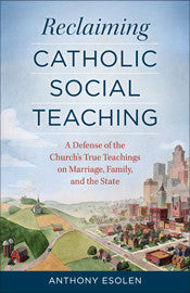 Reclaiming Catholic Social Teaching - St. Benedict's Catholic Store