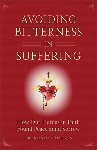 Avoiding Bitterness in Suffering - St. Benedict's Catholic Store
