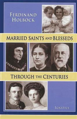 Married Saints and Blesseds Through the Centuries - St. Benedict's Catholic Store