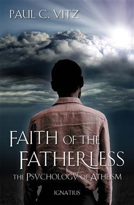 Faith of the Fatherless Psychology of Atheism - St. Benedict's Catholic Store