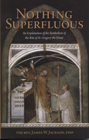 Nothing Superfluous by Fr. James Jackson, FSSP