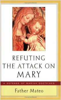 Refuting the Attack on Mary - St. Benedict's Catholic Store