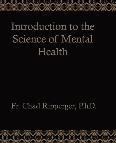 The Science of Mental Health (Paperback) by Fr. Chad A. Ripperger - St. Benedict's Catholic Store