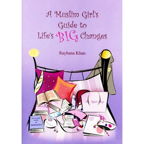 A Muslim Girl's Guide to Life's Big Changes - Rayhana Khan