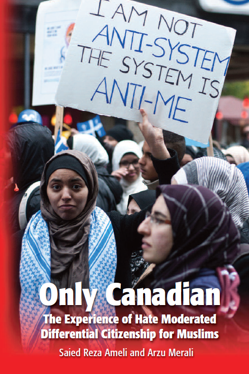 Only Canadian: The Experience of Hate Moderated Citizenship for Muslims - Saied R. Ameli and Arzu Merali (PDF- Download)