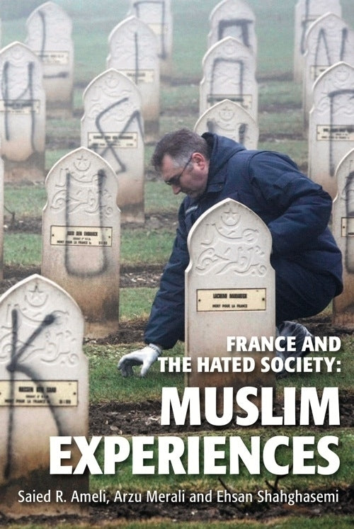France and the Hated Society: Muslim Experiences- S.R Ameli, A. Merali & E. Shahghasemi