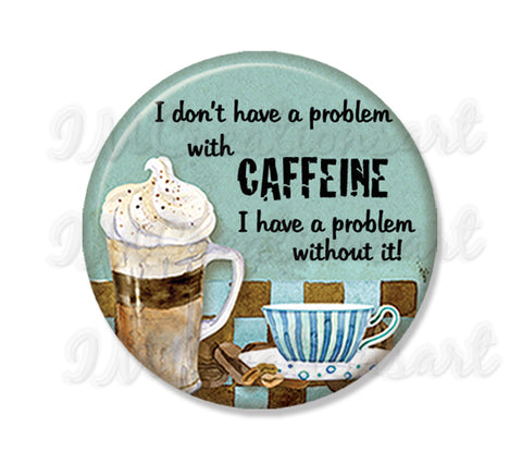 have a problem with Caffeine
