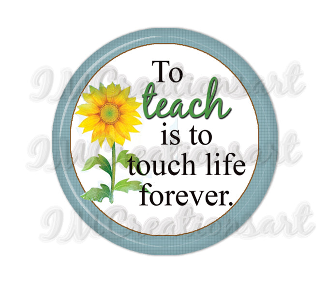 To teach is to touch life forever