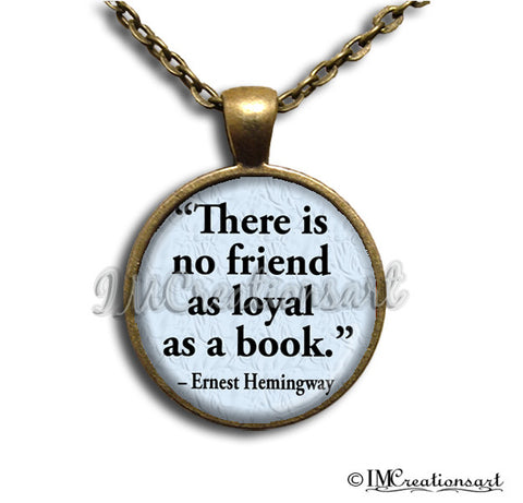 "Hemingway Quote ""There is no friend as loyal as a book"""