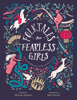 Folktales for Fearless Girls - The Stories We Were Never Told by Myriam Sayalero