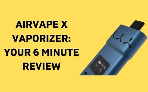 Airvape X Vaporizer: Your 6 Minute Review