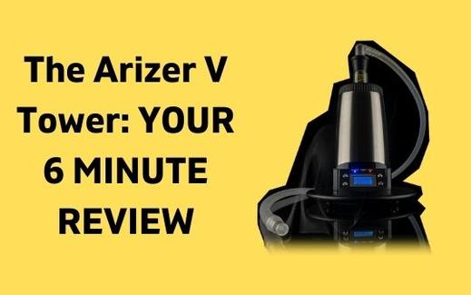 The Arizer V Tower: Your 6 Minute Review