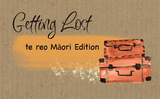 Getting Lost the te reo Māori Edition