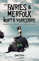 The Fairies & Merfolk of North Yorkshire by Chris Firth