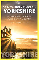 Saints and Holy Places of Yorkshire by Gavin Wakefield