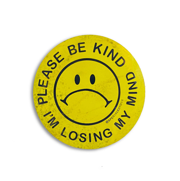 "Please Be Kind I'm Losing My Mind: 2.9"" Sticker"