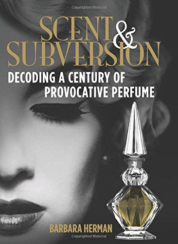 Scent and Subversion: Decoding A Century Of Provocative Perfume