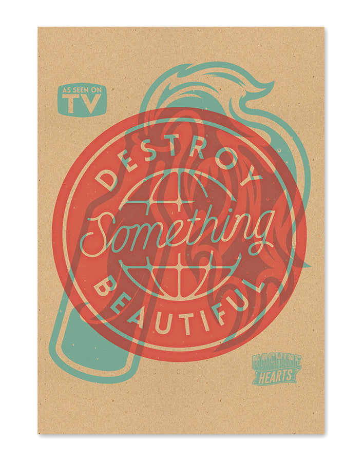 Destroy Something Beautiful - (Screen Print)