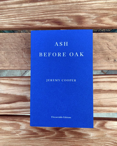 Ash Before Oak by Jeremy Cooper from Fitzcarraldo Editions