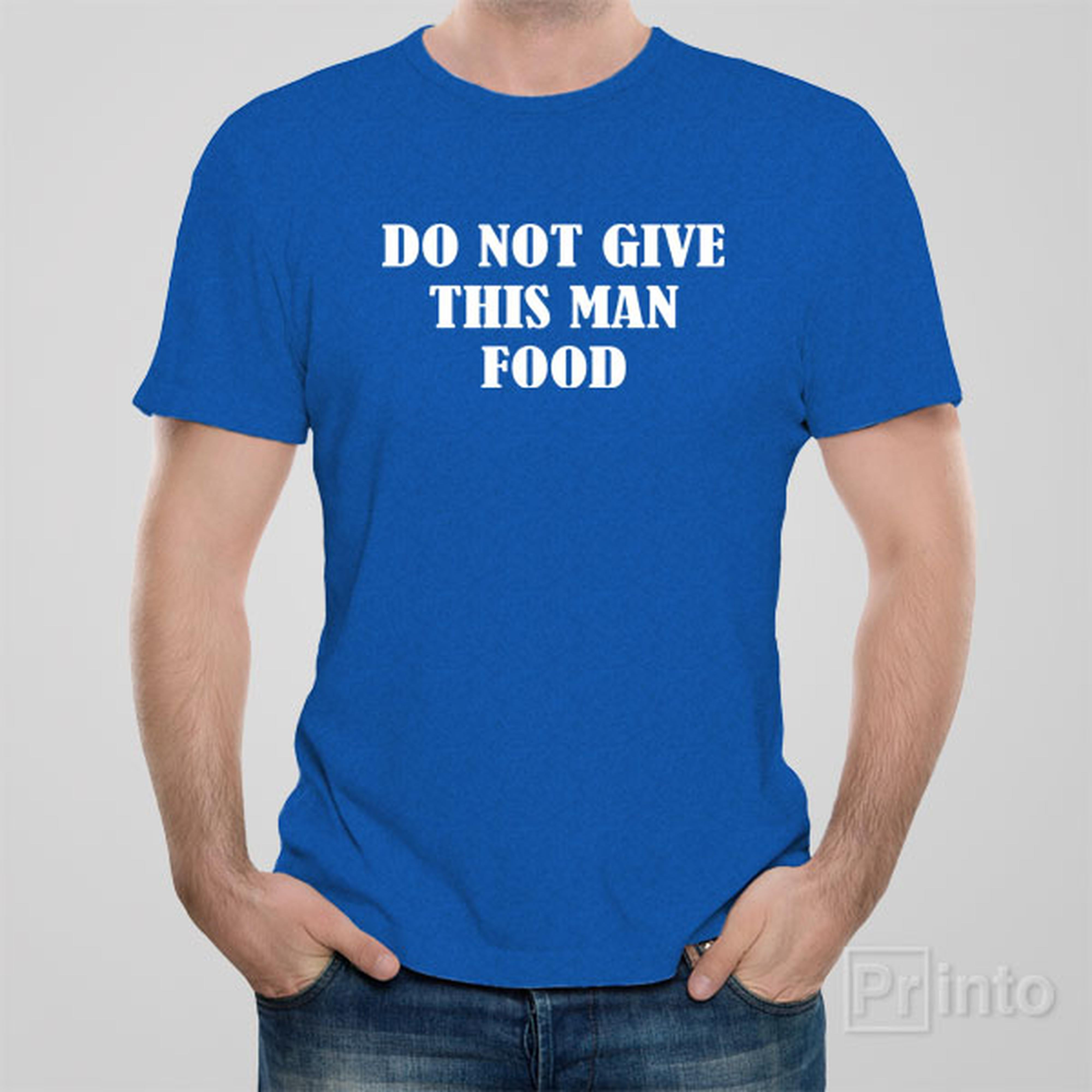 do-not-give-this-man-food-t-shirt