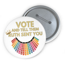 Load image into Gallery viewer, RBG Vote Pin Buttons - Ruth Bader Ginsburg - VOTE and tell them Ruth Sent You - RBG Pins - Vote Rainbow Flag Dissent Collar Biden Harris Pin