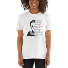 Load image into Gallery viewer, RBG Ruth Bader Ginsburg Quote Tshirt - RIP RBG Supreme Court Justice - Fight for the things you care about - Vote Unisex T-Shirt