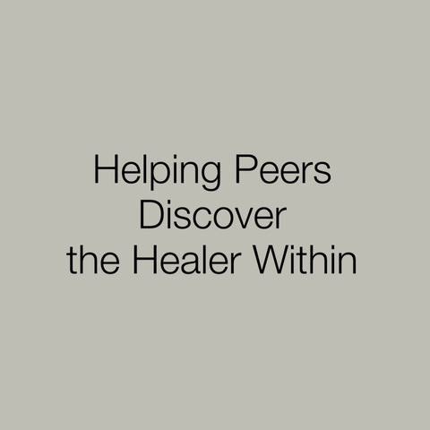 Helping Peers Discover the Healer Within