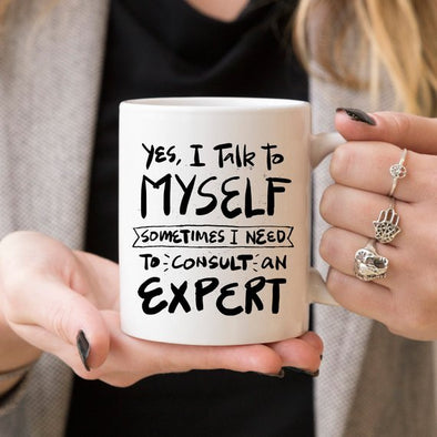 Yes, I Talk to Myself - Sometimes I Need to Consult an Expert Coffee Mug