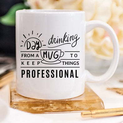 Day Drinking From A Mug To Keep Things Professional Coffee Mug