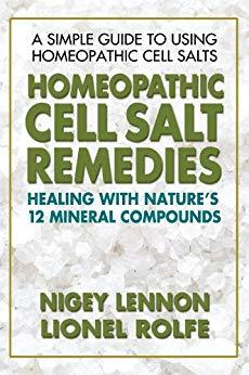 Homeopathic Cell Salt Remedies: Healing with Nature's 12 Mineral Compounds