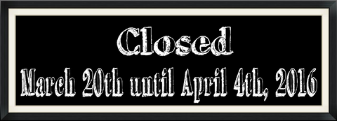 Closed Until April 4th