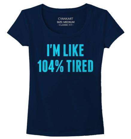 104% Tired Women's T-Shirt
